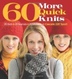 60 Quick Knits: 20 Hats*20 Scarves*20 Mittens in Cascade 220 Sport